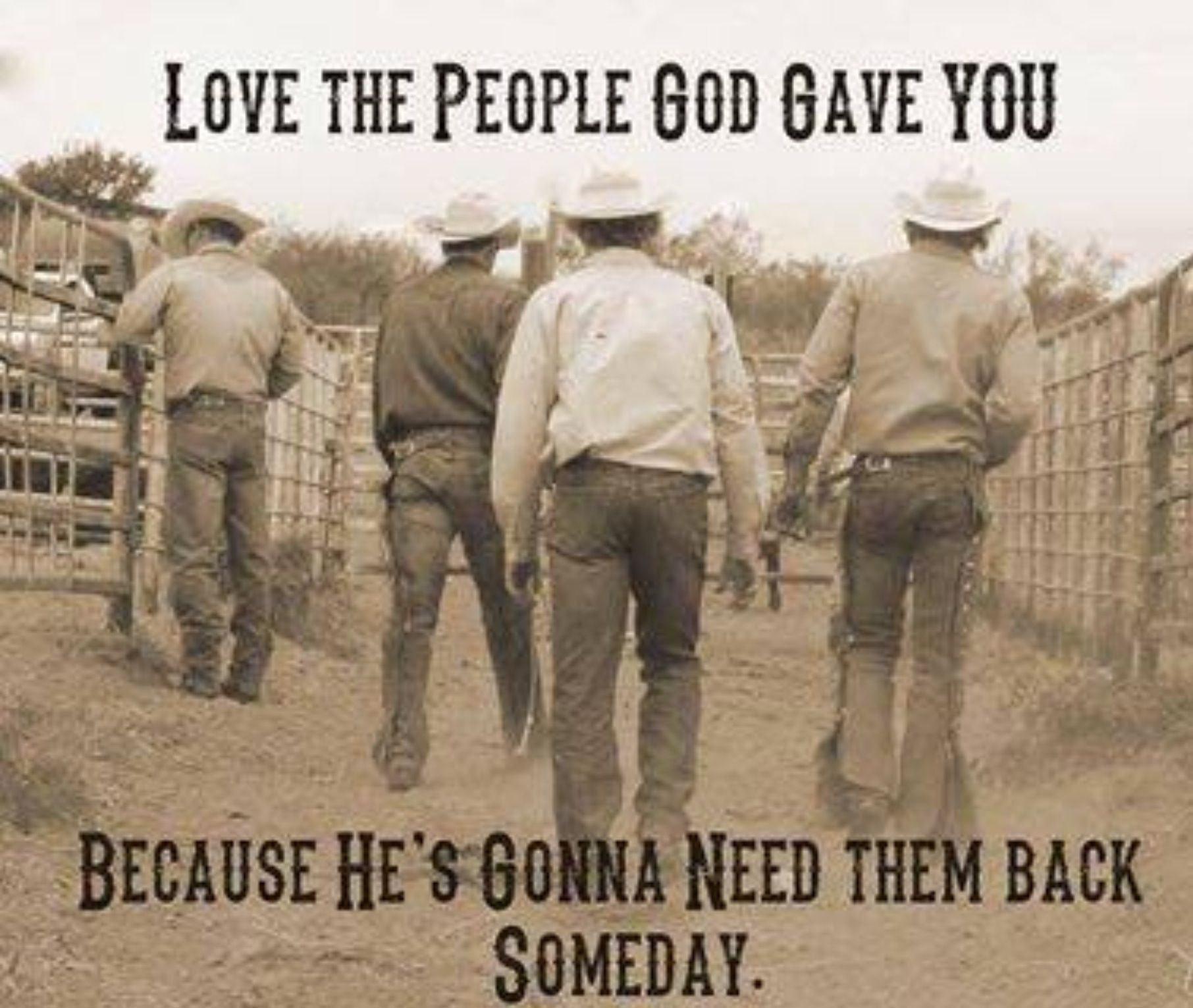 Cowboy Love Quotes Love The People God Gave You Because He's Gonna Need Them Back