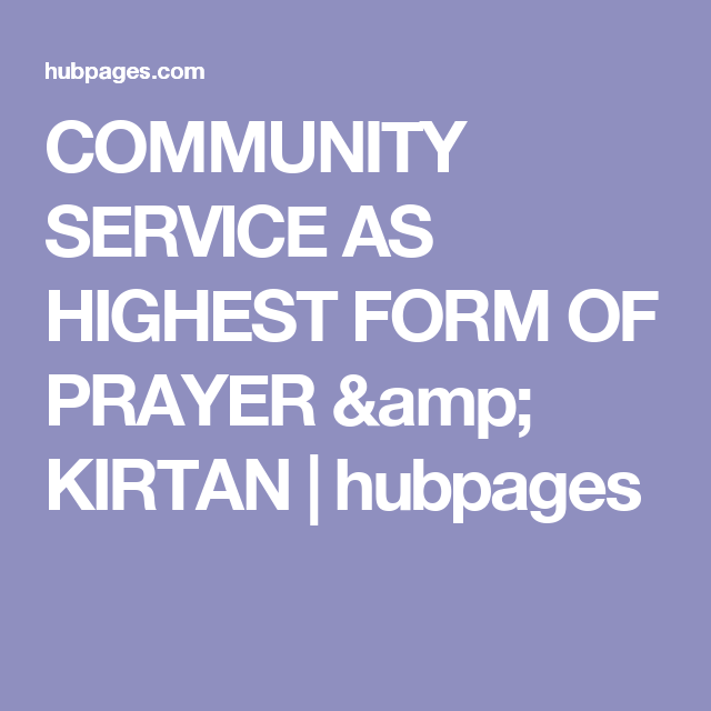 Community Service As Highest Form Of Prayer  Kirtan  Hubpages