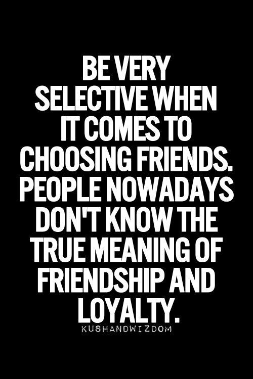 Truth..you find out who your true friends really are