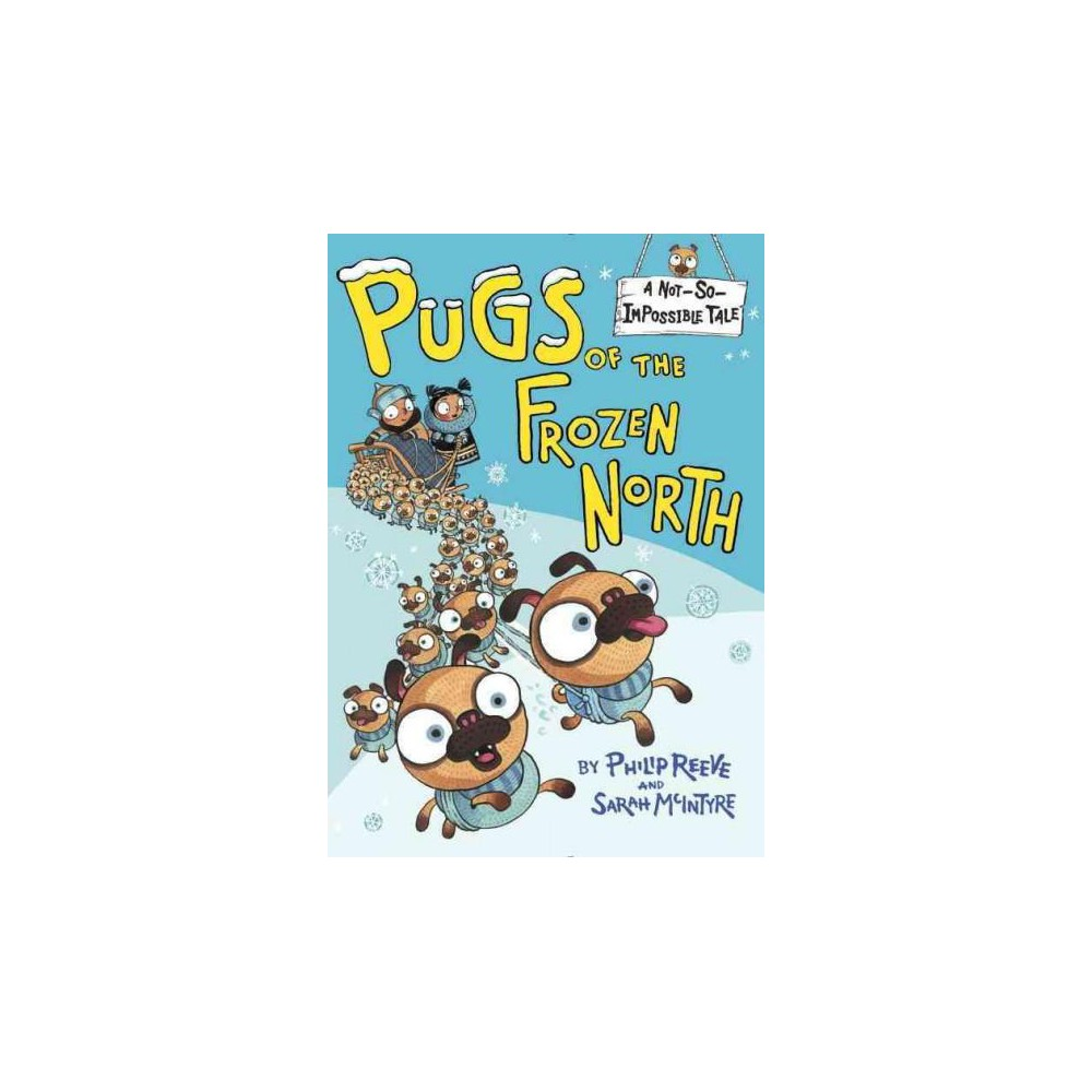 Pugs Of The Frozen North Not So Impossible Tales By Philip