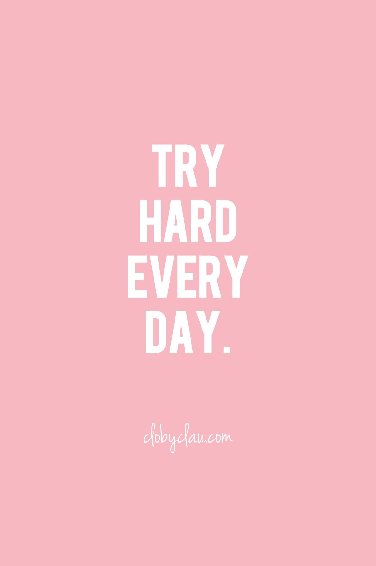 Try Hard Every Day Clobyclau Com Inspirational Quote Quotes