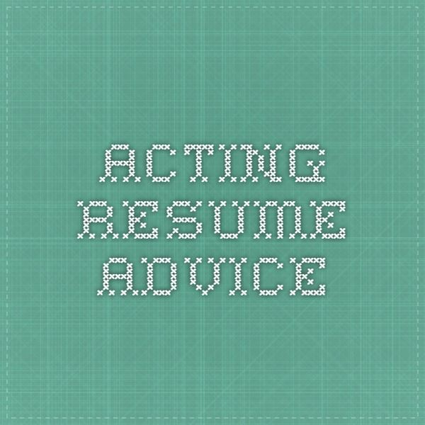 Acting resume advice Acting Pinterest - resume for acting