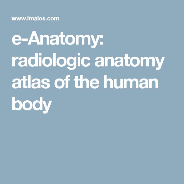 e-Anatomy: radiologic anatomy atlas of the human body   saffwat ...