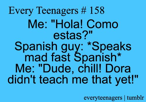 I Feel That The Phrase Estas Hablando Demasiado Deprisa Works Nicely Here And When I Go To Spain One Teenager Quotes Relatable Teenager Posts Funny Quotes