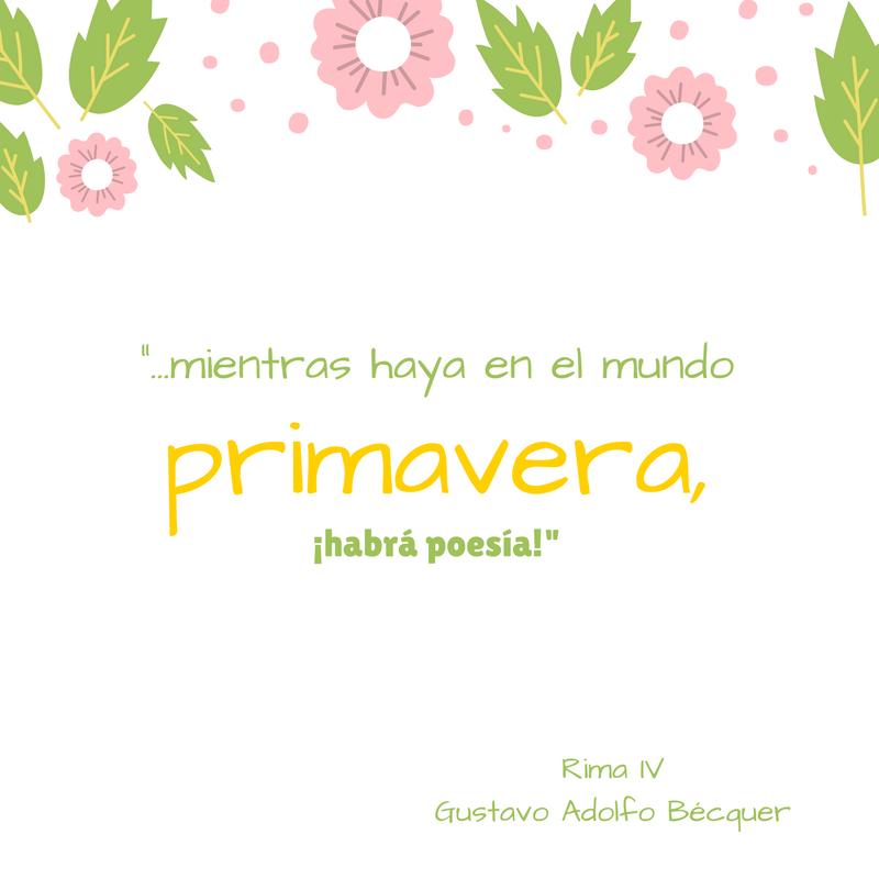 """""""... mientras haya en el mundo primavera, ¡habrá poesía!"""" En: Rima IV / Gustavo Adolfo Bécquer."""