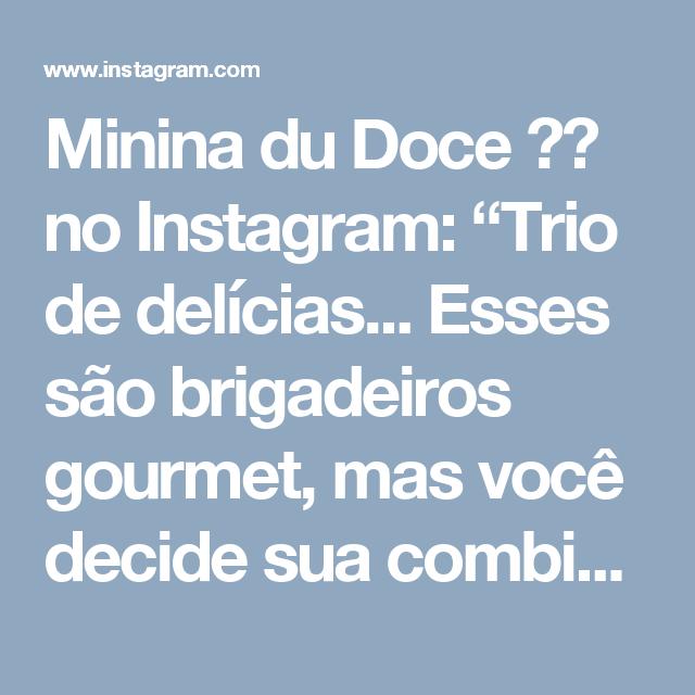 """Minina du Doce 🎂🍬 no Instagram: """"Trio de delícias... Esses são brigadeiros gourmet, mas você decide sua combinação perfeita!!! Huuumm.. 😍 Encomendas: ✉️…"""""""