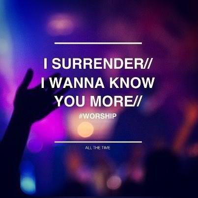 I Surrender I Wanna Know You More Praise God Let God What A