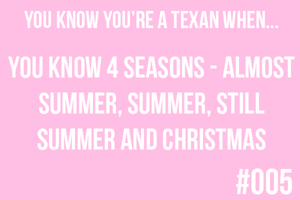 YOU KNOW YOU'RE A TEXAN WHEN...(((I'm subbing in a FLORIDIAN here)))