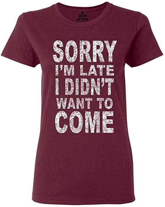 20dd7d37 Amazon.com: Shop4Ever Sorry I'm Late I Didn't Want to Come Women's T-Shirt  Funny Shirts Large Maroon0: Clothing