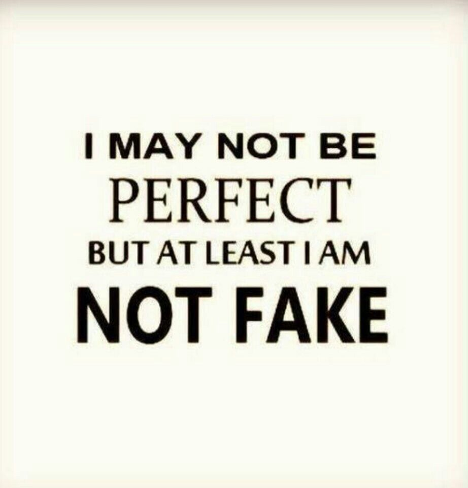 Nobody is perfect d I hate Fake people Liars to