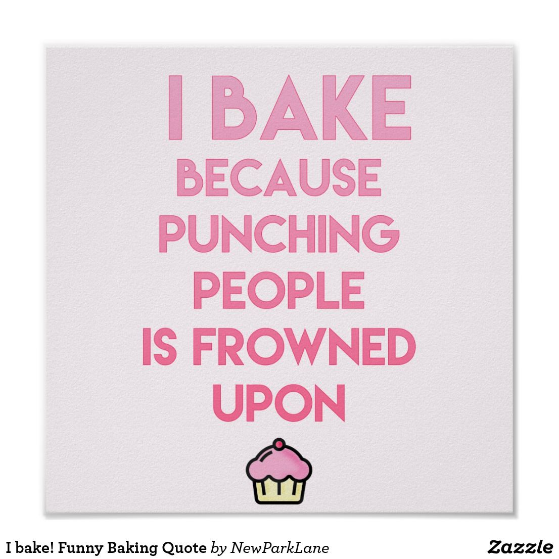 I Bake Funny Baking Quote Kitchen Poster Zazzle Com Funny Baking Quotes Baking Humor Baking Quotes