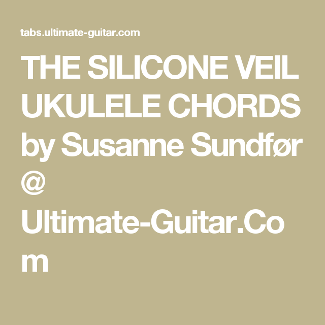 The Silicone Veil Ukulele Chords By Susanne Sundfr Ultimate