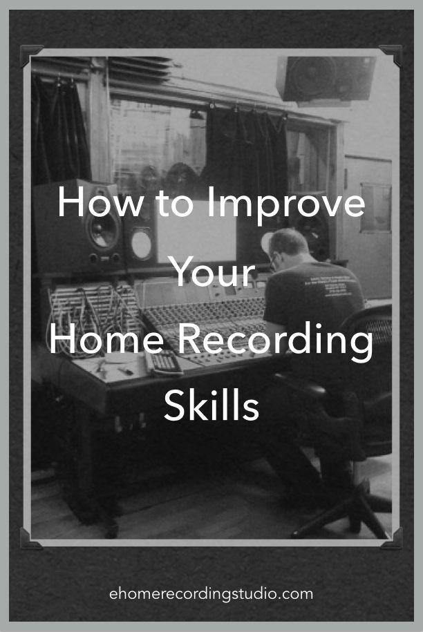 How to Improve Your Home Recording SKILLS http://ehomerecordingstudio.com/recording-techniques/