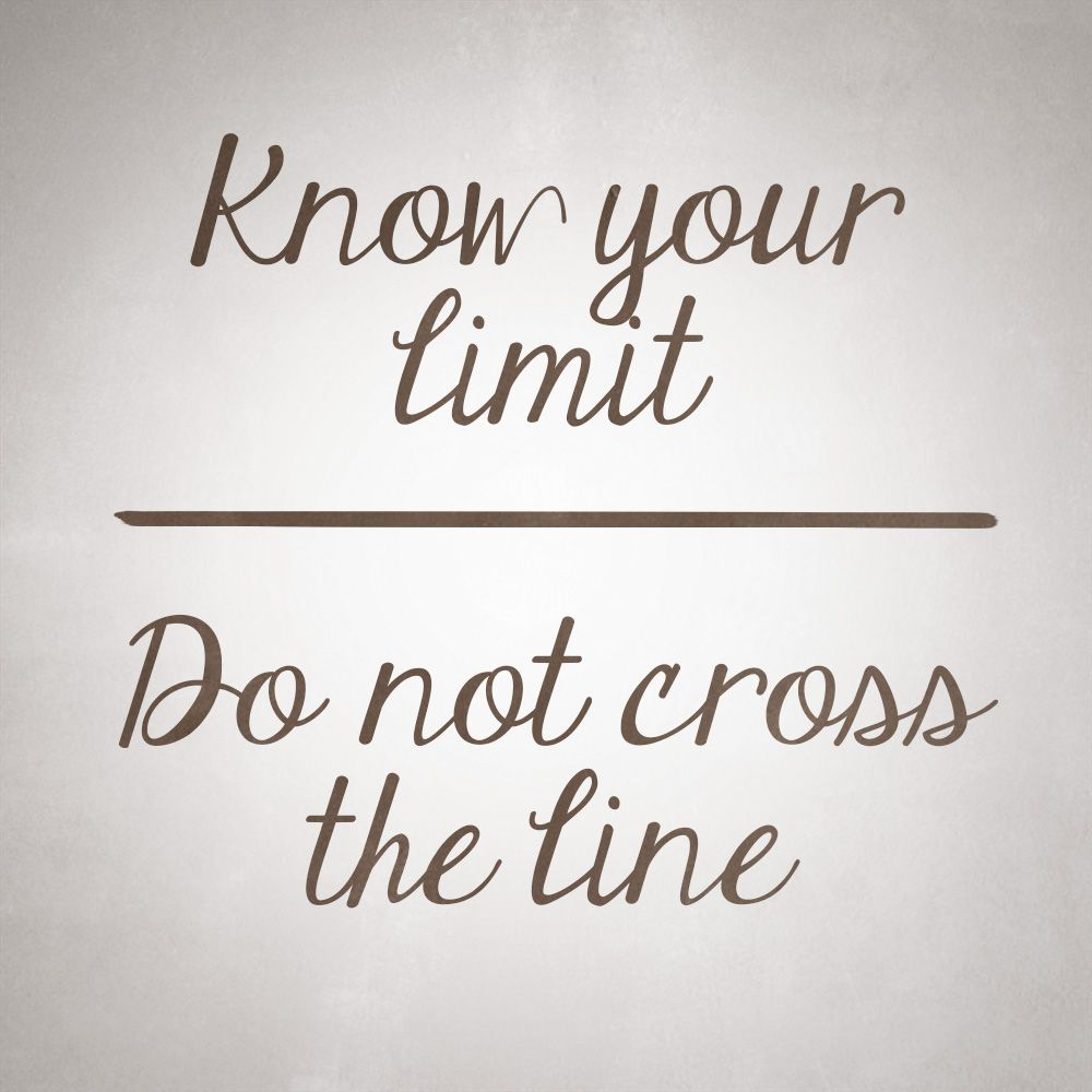 How to know your limit? No crossing of lines! | Thoughts To