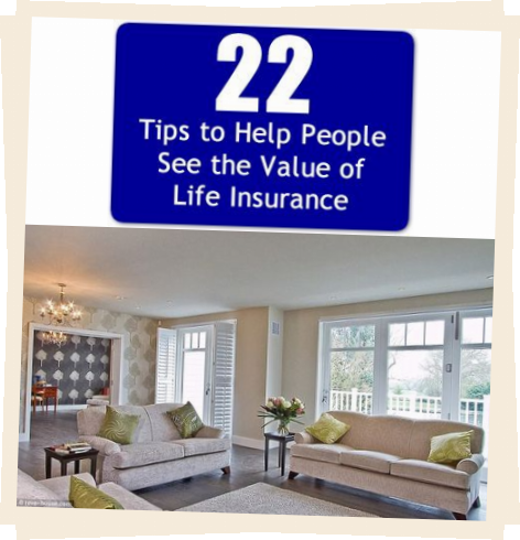 22 Tips To Help People See The Value Of Life Insurance Www