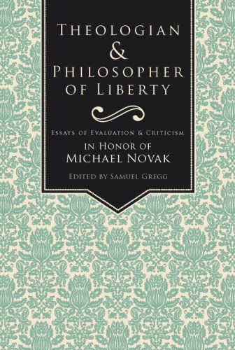 theologian philosopher of liberty essays of evaluation  theologian philosopher of liberty essays of evaluation criticism in honor of michael novak