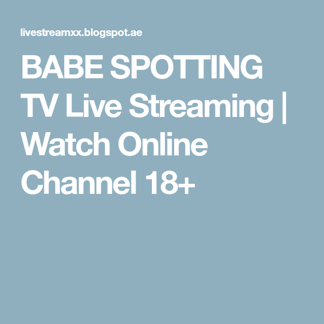 Babe Spotting Tv Live Streaming  Watch Online Channel 18-6857