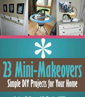 23 mini makeovers simple diy projects for your home pdf hobbies 23 mini makeovers simple diy projects for your home pdf solutioingenieria Images