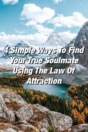 Relationville 4 Simple Ways To Find Your True Soulmate Using The Law Of Attraction Relationville 4 Simple Ways To Find Your True Soulmate Using The Law Of Attraction