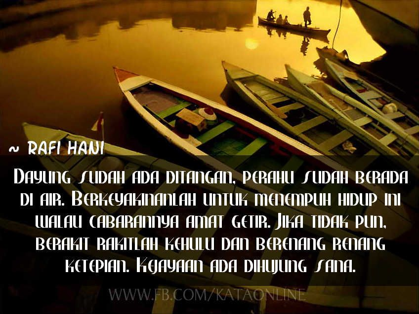 Dayung Sudah Ada Ditangan Perahu Sudah Berada Di Air Berkeyakinanlah Untuk Menempuh Hidup Ini Walau Cabarannya Amat Getir Jika Tidak Pun Perahu Hidup Dayung