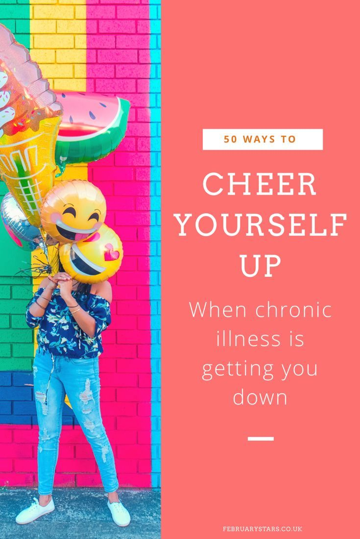 50 ways to cheer yourself up with images chronic