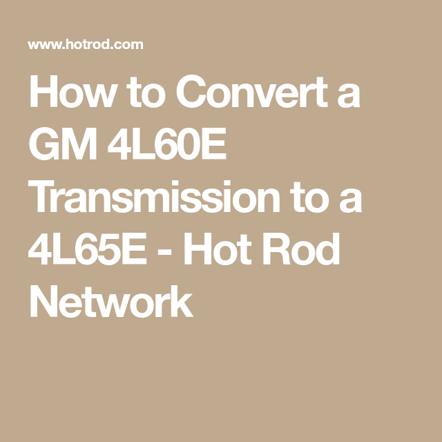 How to Convert a GM 4L60E Transmission to a 4L65E - Hot Rod