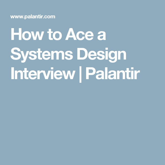 How To Ace A Systems Design Interview Palantir System Interview Ace
