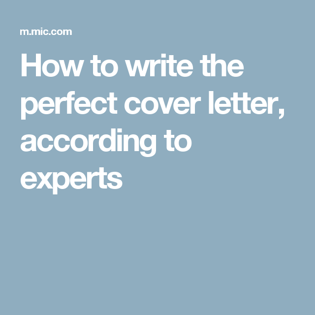How To Write The Perfect Cover Letter According To Experts