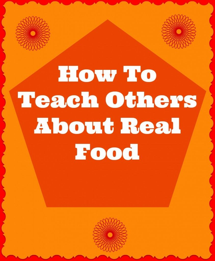 How To Teach Others About Real Food
