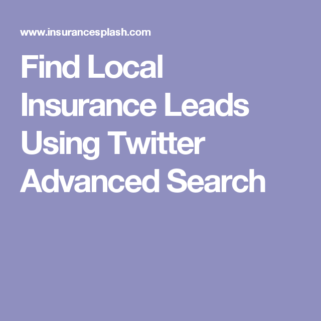 Find Local Insurance Leads Using Twitter Advanced Search Life Insurance Agent Things To Sell Social Media