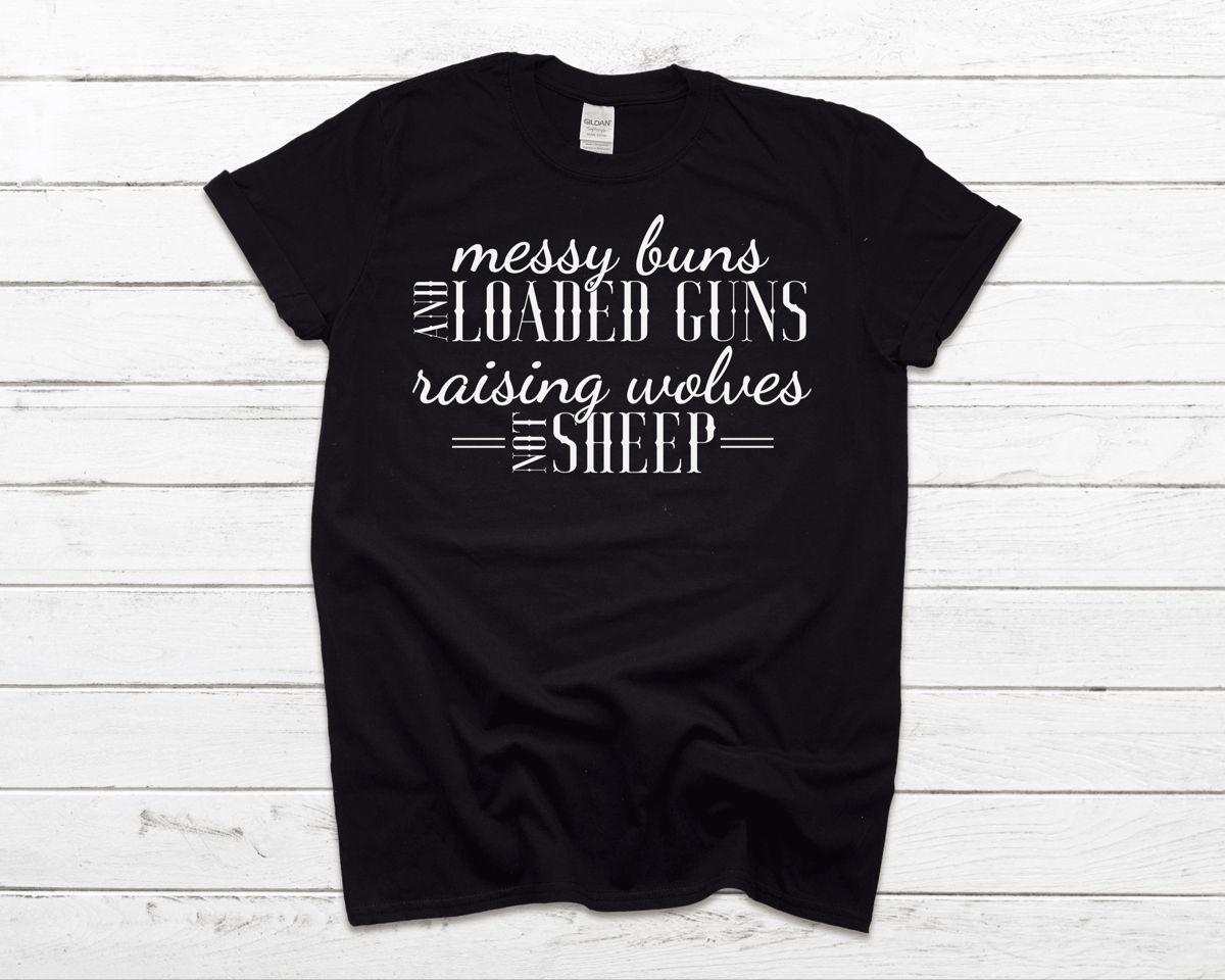 Messy Buns and Loaded Guns Raising Wolves Not Sheep   Strong Mom Shirt   Pro Gun Shirt   Etsy