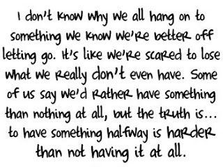 Letting go is always hard ... But it's easier than having someone halfway!