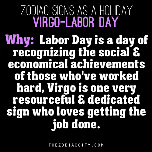 Zodiac Signs As A Holiday, virgo - Labor Day.