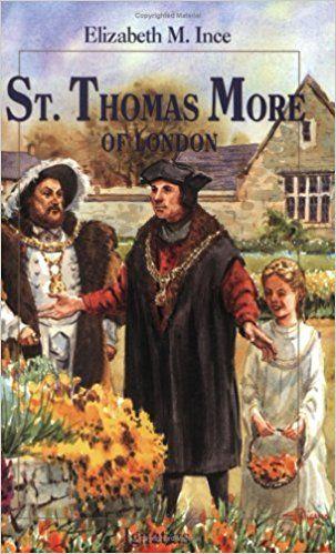 Saint Thomas More Of London Elizabeth Ince 9780898709322 Amazon Com Books St Thomas Thomas Vision Book