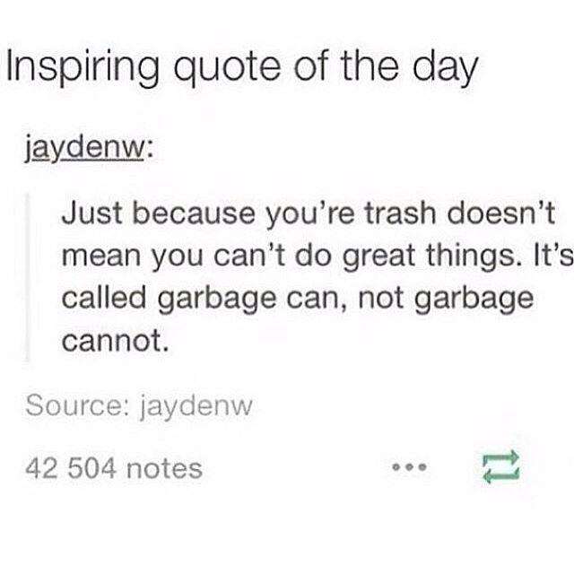 nema brige, sve se moze :D #quotes #inspiration #inspirationalquotes #garbage #instadaily #goodmorning #monday