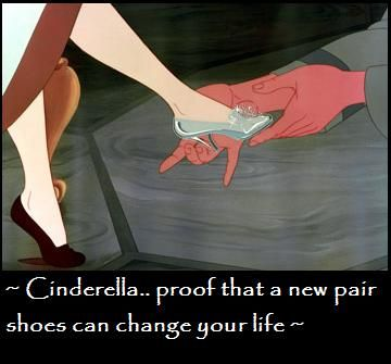 Cinderella.. proof that a new pair shoes can change your life