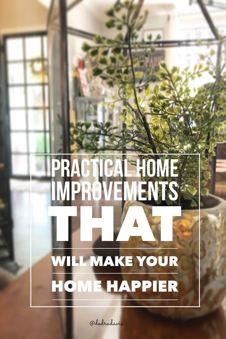 Practical Home Improvements That Will Make Your Home Happier #dedradaviswrites #home #homeimprovements #homeideas #hometips #cleaningtips #homedecor