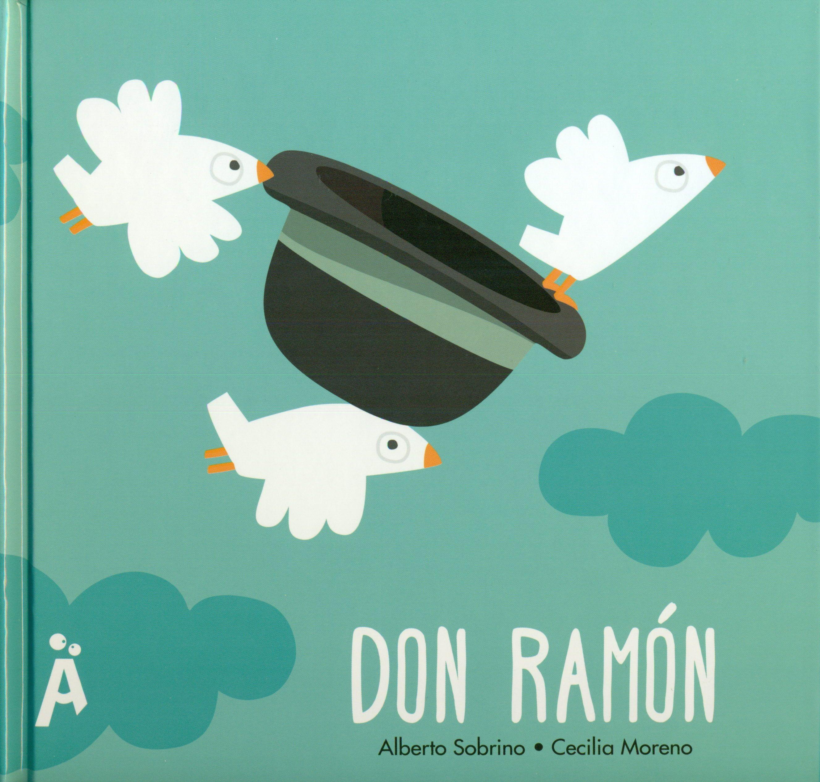 Don Ramón, de Alberto Sobrino y Cecilia Moreno es un precioso álbum ilustrado de Amigos de Papel que nos propone una lectura a modo de juego o adivinanza, para descubrir quién es Don Ramón .
