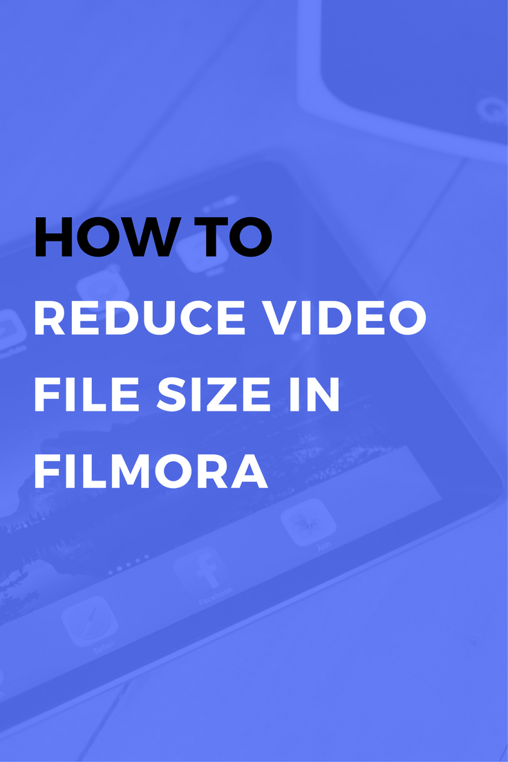 How to reduce the video file size in Filmora Video Editor