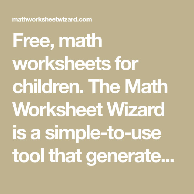 Free Math Worksheets For Children The Math Worksheet Wizard Is A Simple To Use Tool That Generates Printables For K Math Worksheets Math Worksheet Worksheets