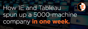 How 1E and Tableau spun up a 5000-machine company in one week
