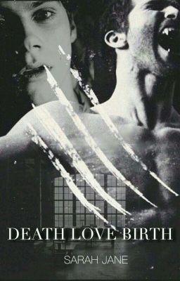 """""""Death Love Birth"""", di Sarah Jane Colucci (su Wattpad) #http://my.w.tt/UiNb/sWeWkEXluD #Storie d'amore #amwriting #wattpad"""