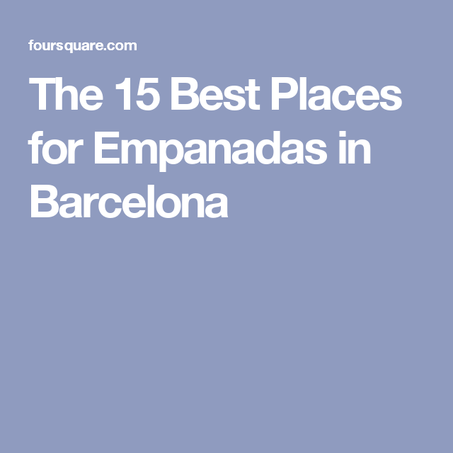The 15 Best Places for Empanadas in Barcelona