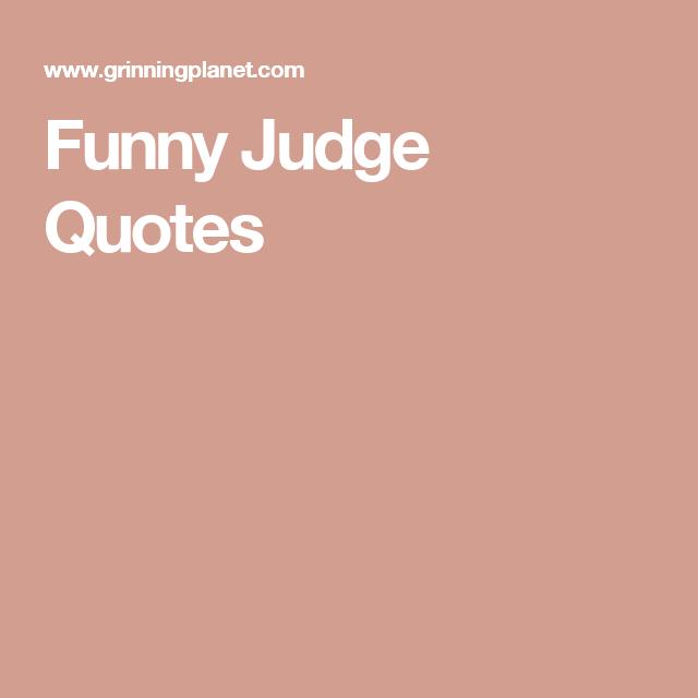 Funny Judge Quotes Judge Quotes Judge Quotes