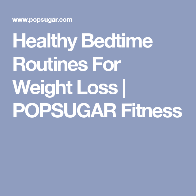 Healthy Bedtime Routines For Weight Loss | POPSUGAR Fitness