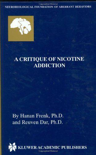 A Critique of Nicotine Addiction (Neurobiological Foundation of Aberrant Behaviors)