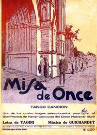 Misa de once -  Tango 1929 -  Música: Juan José Guichandut -  Letra: Armando Tagini -   http://www.todotango.com/musica/tema/292/Misa-de-once/