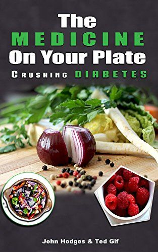 The Medicine On Your Plate Crushing Diabetes By John Hodges Http Www Amazon Com Dp B00zo3p4li Ref Cm Sw R Pi Dp 56wgvb17dtq7z Plant Based Diet Food Plates