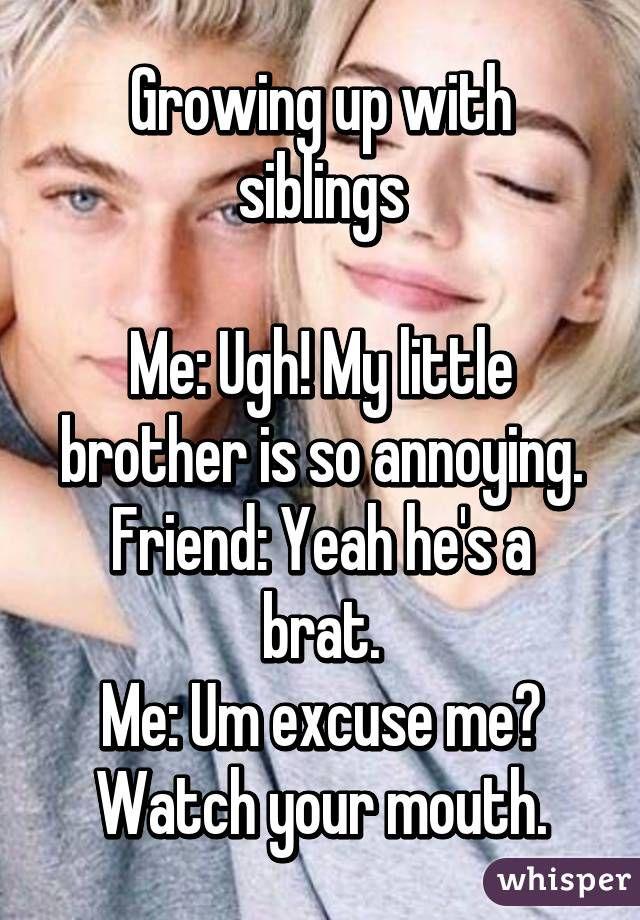 Annoying Sister Memes : annoying, sister, memes, Growing, Siblings, Little, Brother, Annoying., Friend:, Brat., Excuse, Me?…, Urkomische, Zitate,, Brüder, Witzige, Sprüche