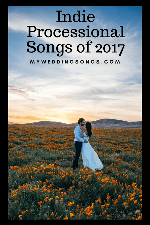 Wedding Songs 2017.13 Indie Processional Songs For Walking Down The Aisle Music Mania